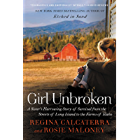 Girl Unbroken: A Sister's Harrowing Story of Survival from The Streets of Long Island to the Farms of Idaho