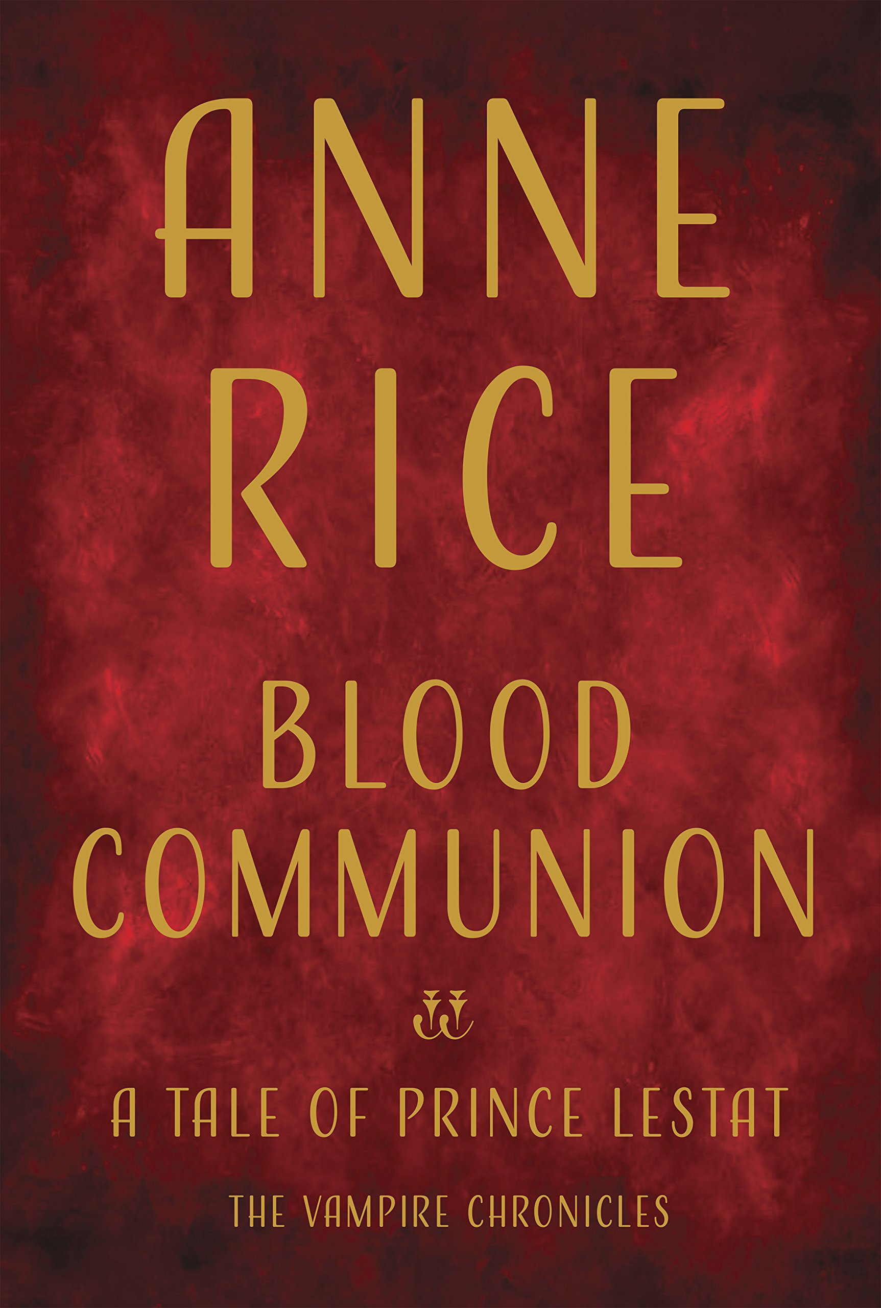 Blood Communion: A Tale of Prince Lestat Vampire Chronicles ...