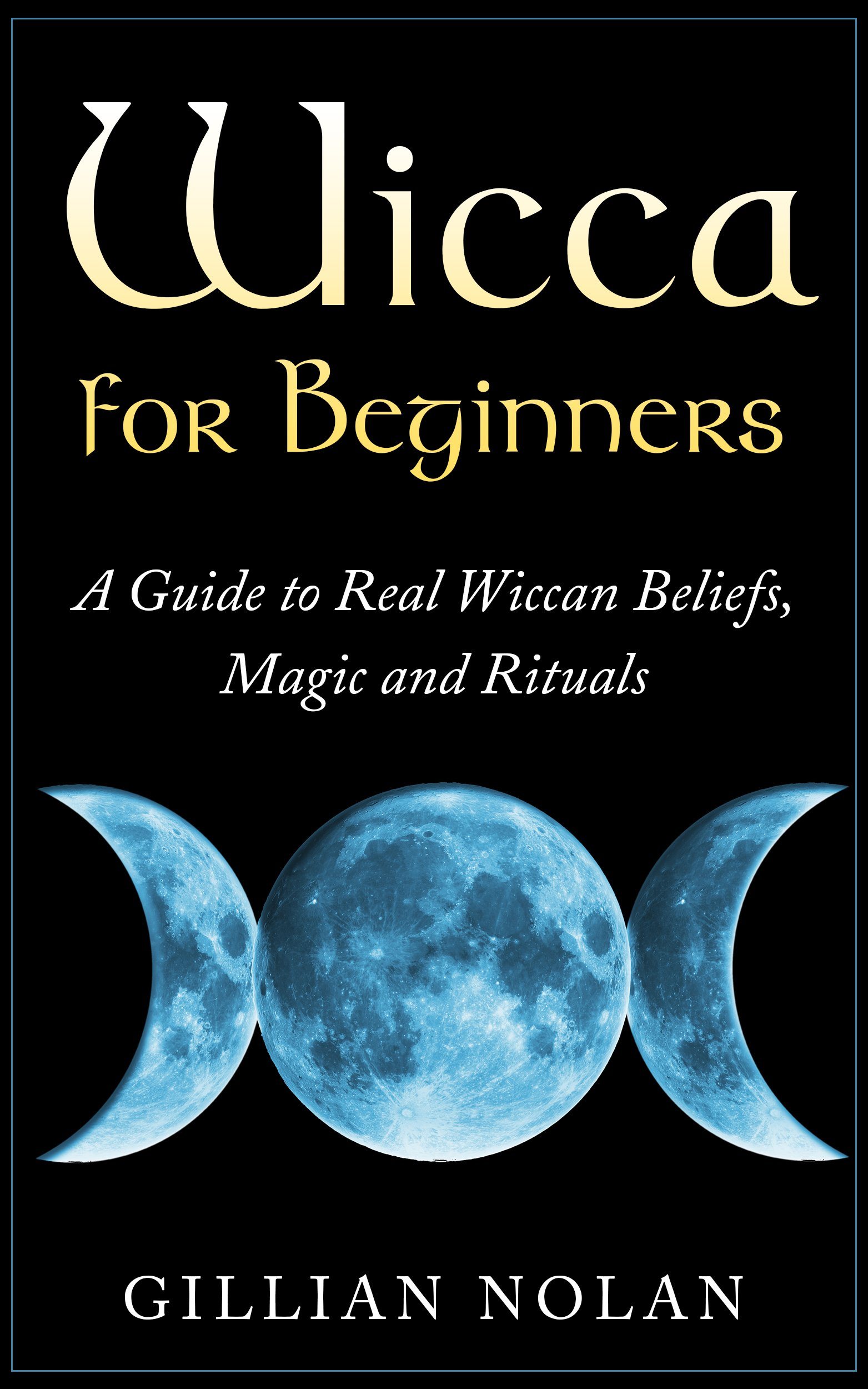 Wicca For Beginners  A Guide To Real Wiccan BeliefsMagic And Rituals  Wiccan Spells   Witchcraft   Wicca Traditions   Wiccan Love Spells   English Edition