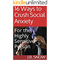 16 Ways to Crush Social Anxiety: For the Highly Sensitive Person (Transcend Mediocrity Book 51)