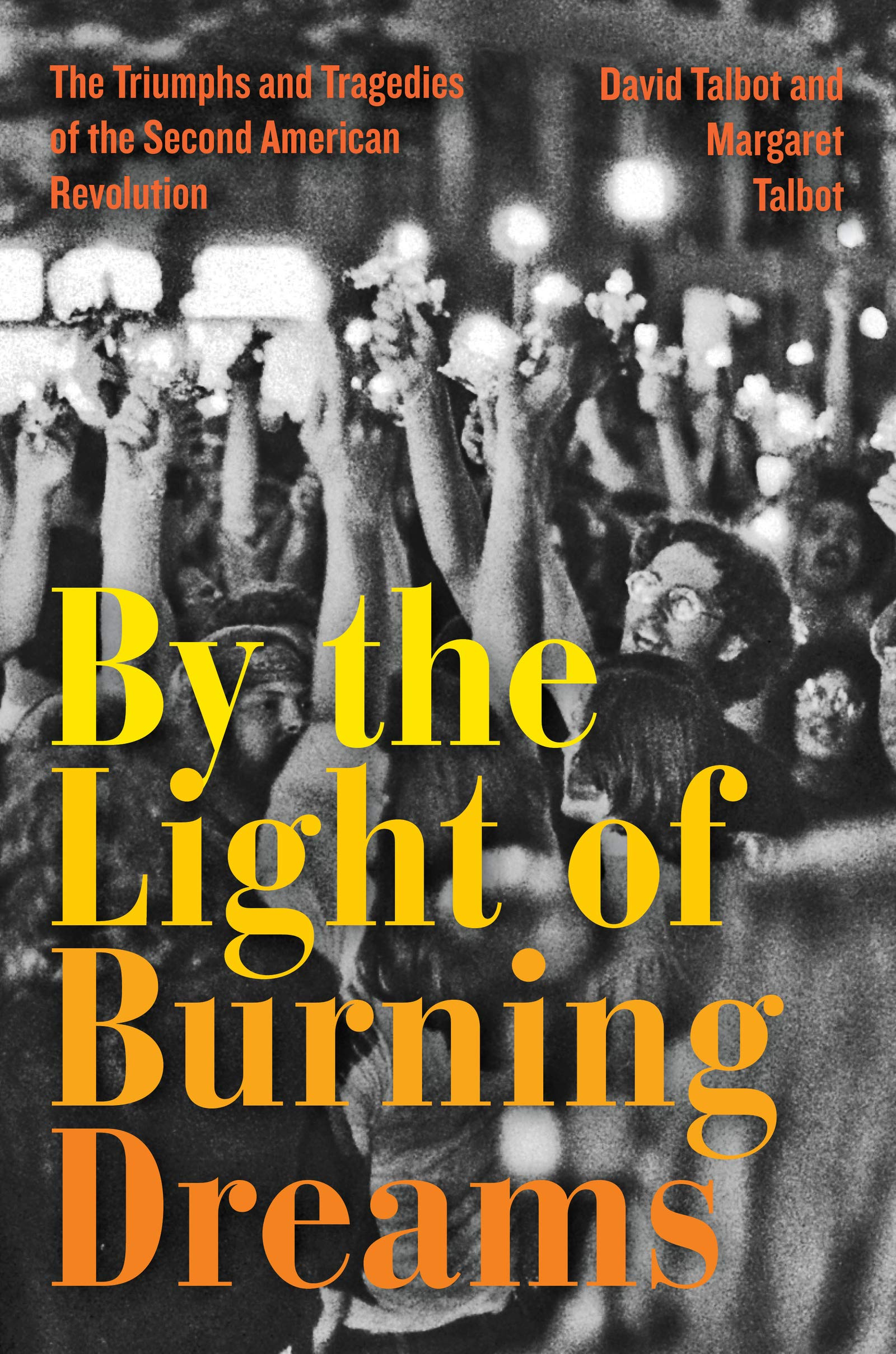 By the Light of Burning Dreams: The Triumphs and Tragedies of the Second  American Revolution: Talbot, David, Talbot, Margaret: 9780062820396:  Amazon.com: Books