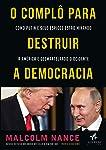O Complô Para Destruir a Democracia: Como Putin e Seus Espiões Estão Minando a América e Desmantelando o Ocidente