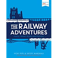 The Railway Adventures: Places, Trains, People and Stations