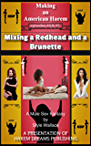 Making an American Harem-Episodes #4 & #5:  Mixing the Redhead and the Burnette