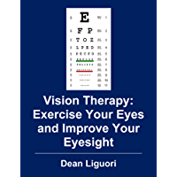 Vision Therapy: Exercise Your Eyes and Improve Your Eyesight (English Edition)