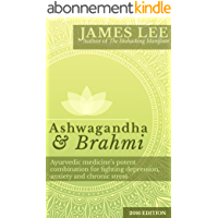 Ashwagandha & Brahmi - Ayurvedic medicine's potent combination for fighting depression, anxiety and chronic stress (English Edition)