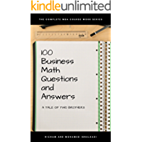 100 Business Math Questions and Answers (The Complete MBA CourseWork Series Book 4)