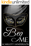 Beg Me: (Masters of Decadence Book 1)