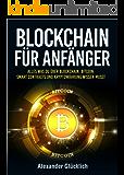 BLOCKCHAIN FÜR ANFÄNGER: Alles was du über Blockchain, Bitcoin, Smart Contracts und Kryptowährungen wissen musst