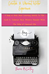 Creative & Vibrant Writer Experience: 5 Days to Kick Your Limiting Beliefs To The Curb & Embrace Your Writer's Mindset With The Help of Essential Oils ... & Vibrant Living Creative Empire Book 2) Kindle Edition