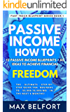 Passive Income How To: 12 Passive Income Blueprints + 60 Ideas To Achieve Financial Freedom: The Ultimate Step-by-Step…