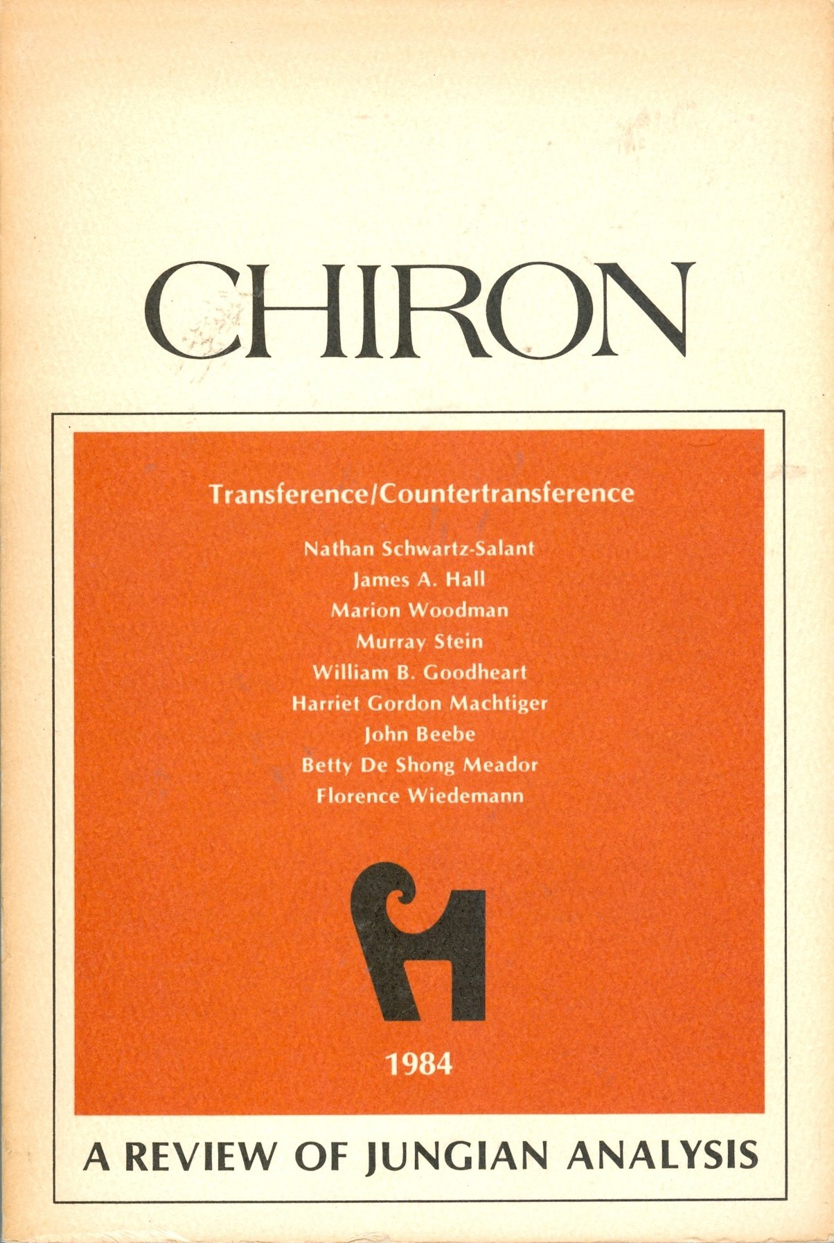 Chiron: Transference/Countertransference (A Review of Jungian Analysis), James A. Hall; Marion Woodman; Murray Stein; William B. Goodheart; Harriet Gordon Machtiger; John Beebe; Betty De Shong Meador; Florence L. Wiedemann