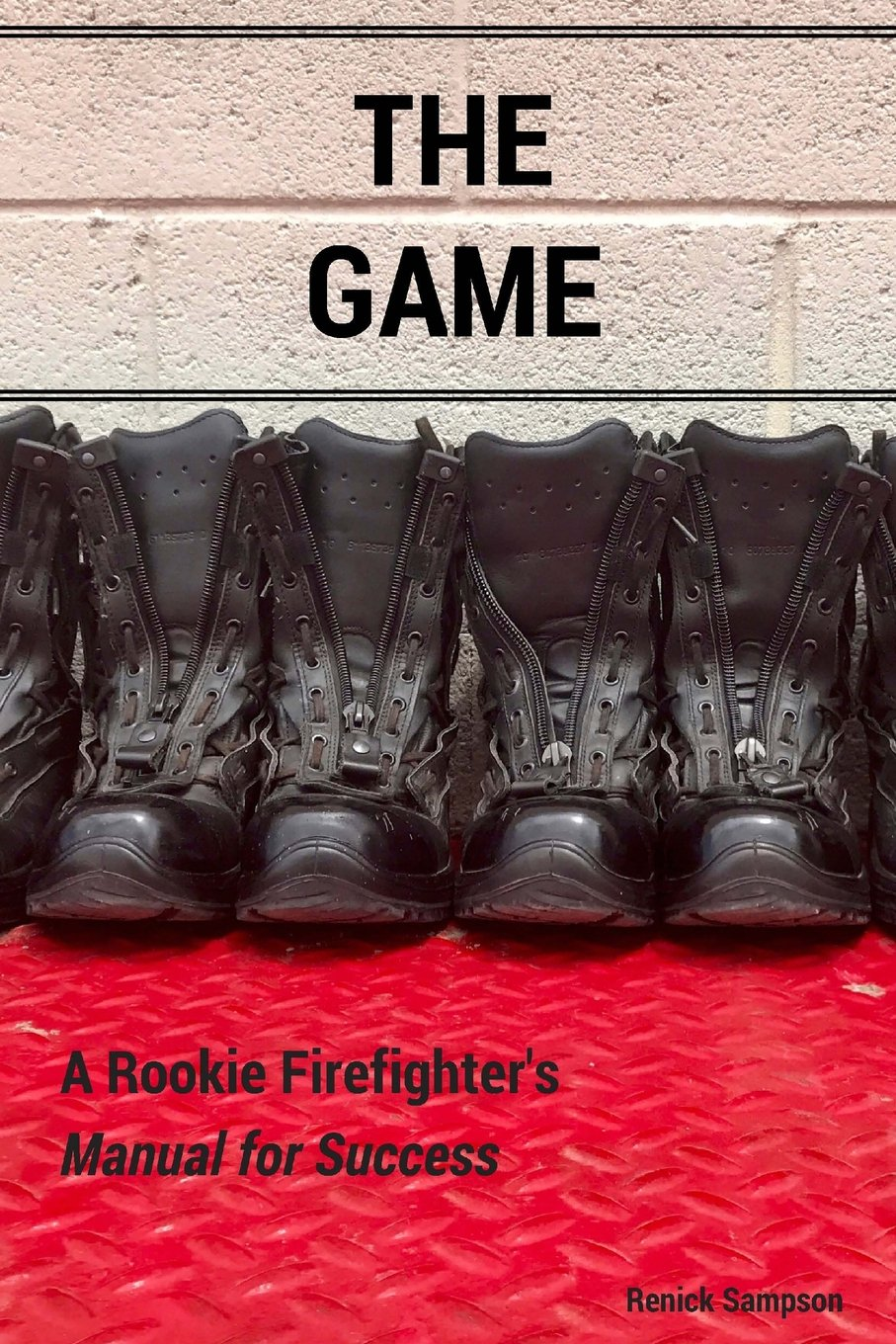 Amazon.com: The Game: A Rookie Firefighter's Manual For Success  (9780692946862): Renick Sampson: Books