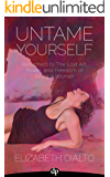 Untame Yourself: Reconnect to the Lost Art, Power and Freedom of Being a Woman