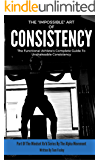 """The """"Impossible"""" Art Of Consistency: The Functional Athlete's Complete Guide To Unshakeable Consistency - From The Alpha Movement (Mindset RX'd Book 1)"""