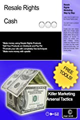 Resale Rights Cash (Killer Marketing Arsenal Tactics Book 4) Kindle Edition