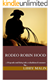 Rodeo Robin Hood: A legends and fairy tales refashioned romance by... (Legends and Tales Refashioned Book 1)