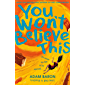 You Won't Believe This: Get swept up in the most stunningly moving and hilarious mystery of the year.