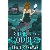 Shine Like a Goddess: A Paranormal Cozy Mystery (Surprise Goddess Cozy Mystery Book 7)