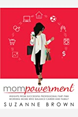 Mompowerment:  Insights from Successful Professional Part-Time Working Moms Who Balance Career and Family Kindle Edition