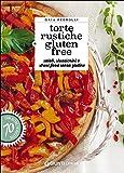 Torte rustiche gluten free. Salati, stuzzichini e street food senza glutine. Con oltre 70 ricette