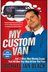 My Custom Van: And 52 Other Mind-Blowing Essays that Will Blow Your Mind All Over Your Face Kindle Edition