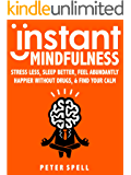 Instant Mindfulness: Stress Less, Sleep Better, Feel Abundantly Happier Without Drugs And Find Your Calm - IN JUST MINUTES