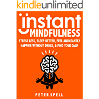 Instant Mindfulness: Stress Less, Sleep Better, Feel Abundantly Happier Without Drugs And Find Your Calm - IN JUST… book cover