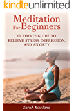 Meditation for Beginners: Ultimate Guide to Relieve Stress, Depression and Anxiety (Meditation, Mindfulness, Stress Management, Inner Balance, Peace, Tranquility, Happiness)