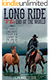 Long Ride to the End of the World: A Lonely Long Rider's 7,500 km Journey to the Land of Fire (Journey America Trilogy…