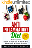 Anti Inflammatory Diet: The Simple Plan - Proven To Fight Pain & Disease With Whole Foods & Natural Remedies (Autoimmune, IBS, Pain Management, Mediterranean ... Food, Essential Oils, Clean Eating Book 1)