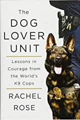 The Dog Lover Unit: Lessons in Courage from the World's K9 Cops Hardcover