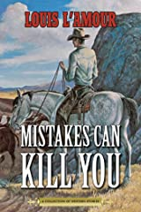 Mistakes Can Kill You: A Collection of Western Stories Kindle Edition