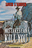 Mistakes Can Kill You: A Collection of Western Stories