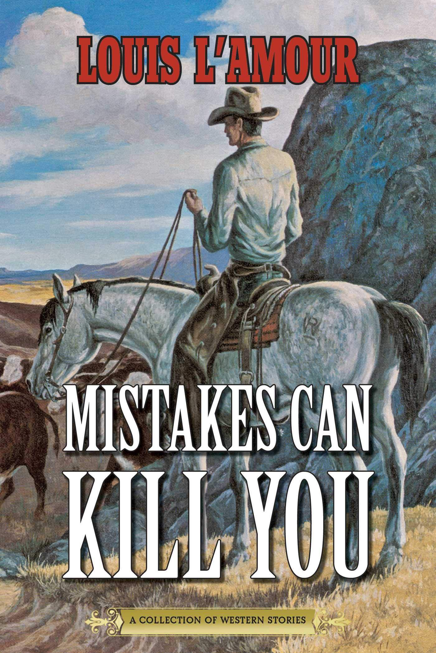 Mistakes Can Kill You: A Collection of Western Stories por Louis L'Amour