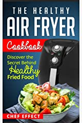 The Healthy Air Fryer Cookbook: Discover the Secret Behind Healthy Fried Food Kindle Edition