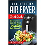 The Healthy Air Fryer Cookbook: Discover the Secret Behind Healthy Fried Food