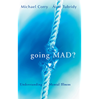 Going Mad? Understanding Mental Illness: Debunking Myths about Madness