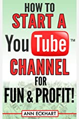 How to Start a YouTube Channel for Fun & Profit (2019) Kindle Edition