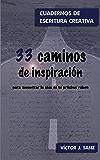 33 caminos de inspiración: para encontrar la idea de tu próximo relato