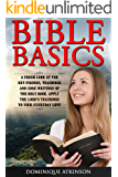 BIBLE BASICS: A Fresh Look at the Key Figures, Teachings and Core Writings of the Holy Book. Apply the Lord's Teachings to Your Everyday Life! (Self-Help Life Application Man Woman)