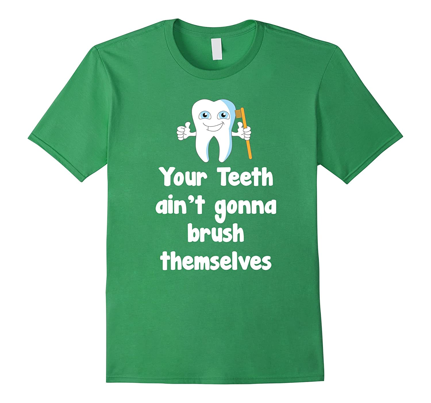 Dentist Dental Hygienist T-Shirt -- Teeth Aint Gonna Brush-TD
