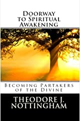 Doorway to Spiritual Awakening: Becoming Partakers of the Divine (The Transformational Wisdom Series Book 1) Kindle Edition