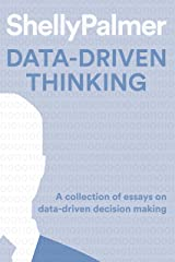 Data-Driven Thinking: A collection of essays on data-driven decision making. Kindle Edition