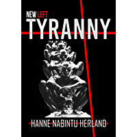 NEW LEFT TYRANNY: The Authoritarian Destruction of Our Way of Life