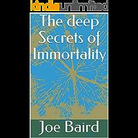 The deep Secrets of Immortality