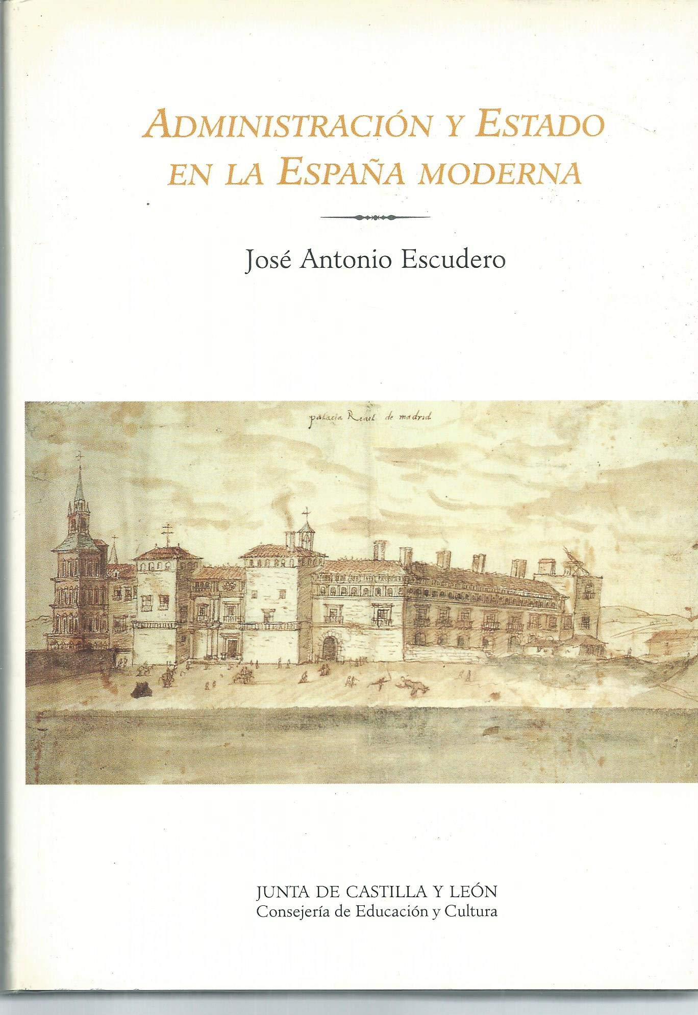 Administracion y estado en la España moderna: Amazon.es: Escudero, Jose Antonio: Libros