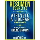 Resumen Completo: Atrevete A Liderar (Dare To Lead) - Basado En El Libro De Brene Brown (Spanish Edition)