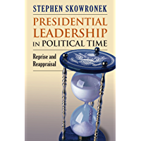 Presidential Leadership in Political Time: Reprise and Reappraisal?Second Edition, Revised and Expanded