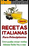 Cocina Italiana: Recetas Italianas para principiantes (Recetas sencillas para principiantes - Comida Italiana para todos nº 1)
